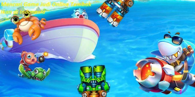 Mencari Game Judi Online Tembak Ikan di Indonesia
