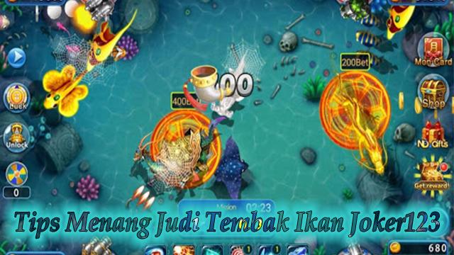 Tips Menang Judi Tembak Ikan Joker123